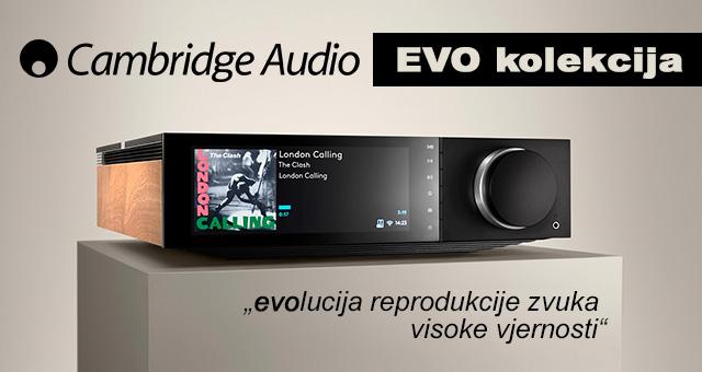 Cambridge Audio EVO kolekcija – evolucija reprodukcije zvuka visoke vjernosti